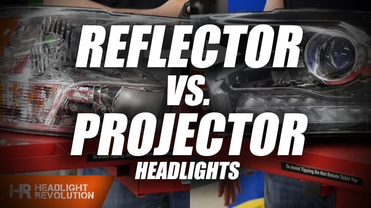 Difference Between Projector And Reflector Headlights What S The