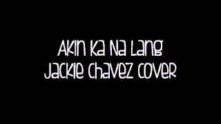 Akin Ka Na Lang (Jackie Chavez Cover)