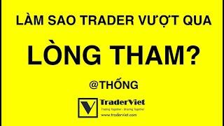 Làm Sao Trader Vượt Qua Được Lòng Tham?