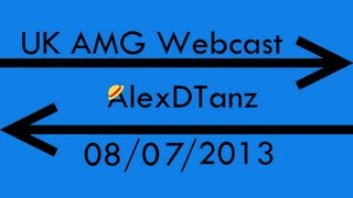 UK AMG Webcast - 08/07/13 - Episode 16