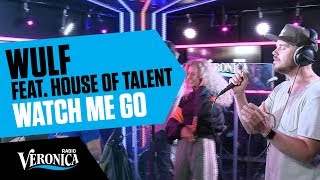 Wulf feat. House of Talent met Watch Me Go // Live bij Radio Veronica