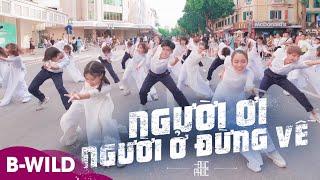 [VŨ ĐIỆU TRỐNG CƠM PHỐ ĐI BỘ] NGƯỜI ƠI NGƯỜI Ở ĐỪNG VỀ - ĐỨC PHÚC x SUBOI Dance By B-Wild VIỆT NAM