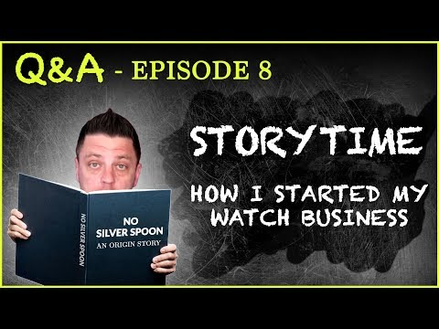 Q&A #8 I Wasn't Born w/ a Silver Spoon in My Mouth—How I Started My Watch Business l STORYTIME