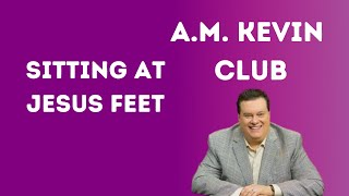 Sitting At Jesus Feet - A.M. Kevin Club