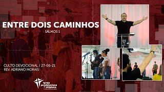 Entre dois caminhos - Culto Devocional - IP Altiplano - 27/06