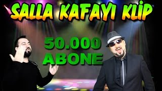 50.000 ABONE ÖZEL SALLA KAFAYI ŞARKISI KLİBİ thumbnail