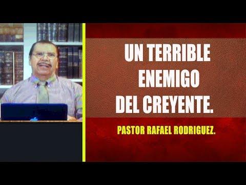 Pastor Rafael Rodriguez.  Un Terrible Enemigo Del Creyente