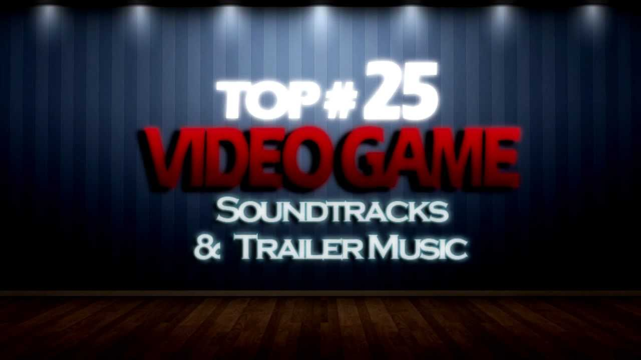 TOP 25 VIDEO GAME SOUNDTRACKS & TRAILER MUSIC