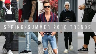 SPRING/SUMMER 2018 FASHION TRENDS GUYS NEED TO KNOW & TRY!