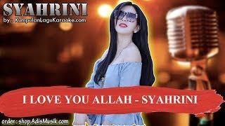 Download lagu I LOVE YOU ALLAH SYAHRINI Karaoke MP3
