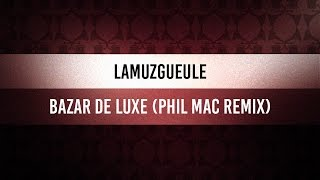 ♫ Wednesday Swingood   Lamuzgueule - Bazar De Luxe (Phil Mac Remix)
