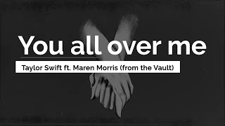 You All Over Me - Taylor Swift ft. Maren Morris [From The Vault](Lyrics)