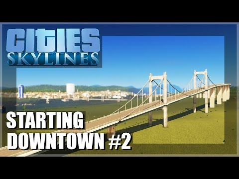 Cities Skylines Gameplay - Episode 2 - Starting Another Downtown!
