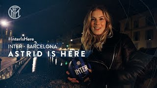 INTER vs BARCELONA with ASTRID ERICSSON | UEFA Champions League 2018/19 | #AstridIsHere