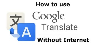 How To Use Google Translator Without Internet | Latest Method 1000% Working