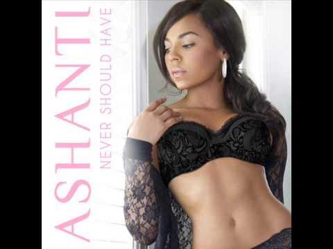 Ashanti - Never Should Have