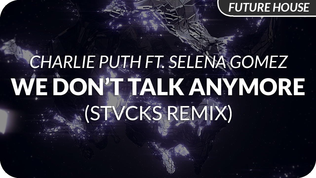 Charlie Puth We Don T Talk Anymore Feat Selena Gomez Stvcks