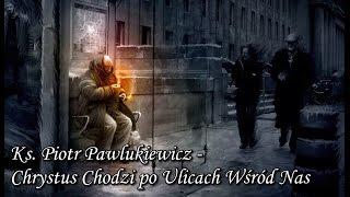Ks. Piotr Pawlukiewicz - Chrystus Chodzi po Ulicach Wśród Nas (1994r.)