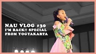 NAU VLOG #30 -  I'm Back!! Special From Yogyakarta 😊