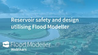 Reservoir design and safety utilising Flood Modeller