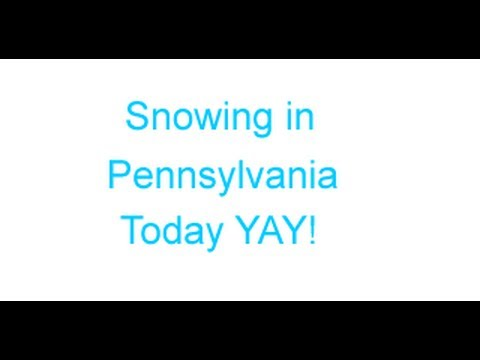 Snowing in Pennsylvania Today YAY!