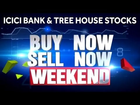 ICICI Bank & Tree House Stocks   Buy Now, Sell Now - Weekend