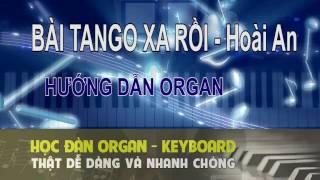 ĐIỆU TANGO - BÀI TANGO XA RỒI - HOÀI AN - HƯỚNG DẪN ORGAN