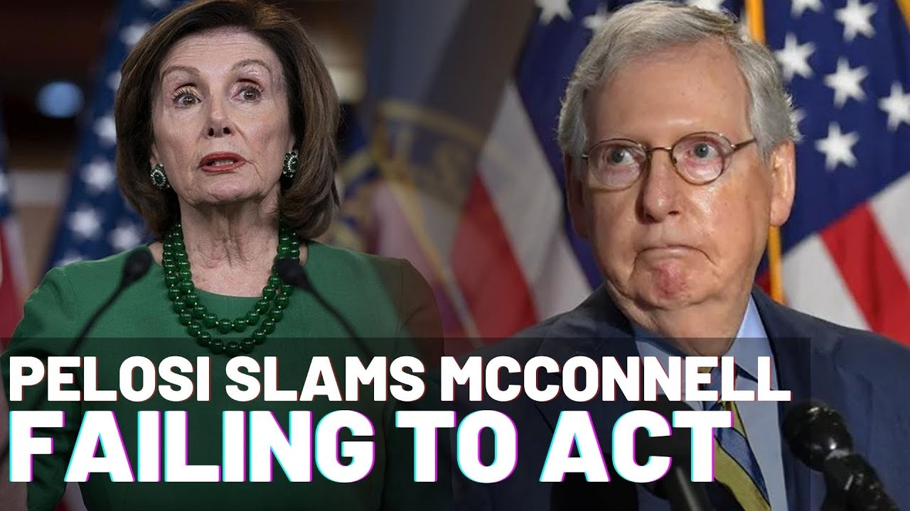 Nancy Pelosi Slams Mitch McConnell for 'Failing to Act'