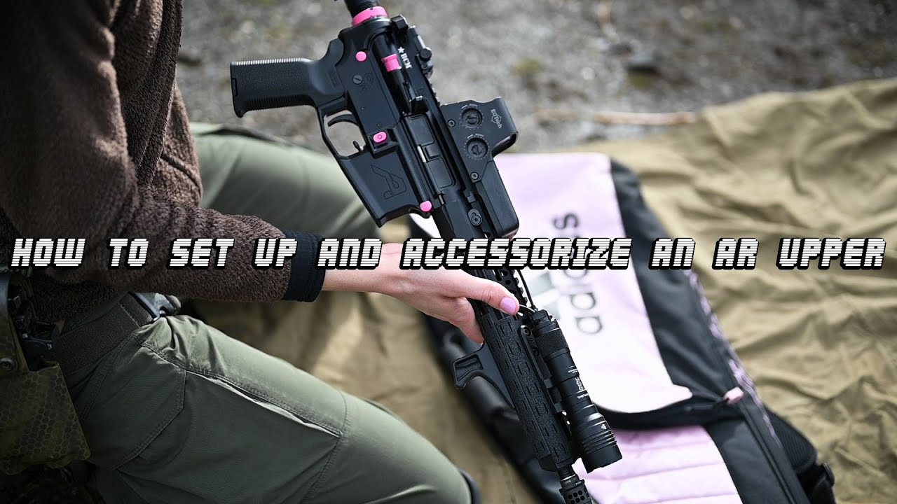How To Set Up and Accessorize an AR Upper (AR Build 2 of 2)
