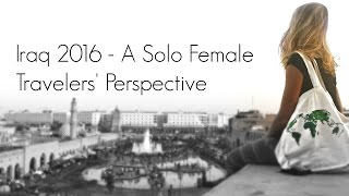Iraq 2016 - A Solo Female Travelers' Perspective | Expedition 196