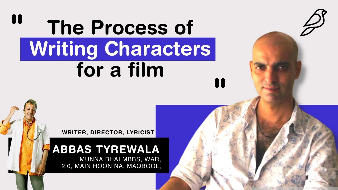 Abbas Tyrewala's Process of Writing Characters for Films