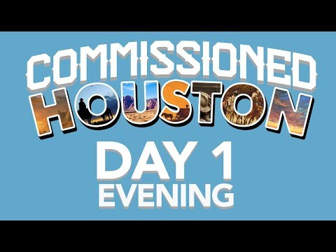 Commissioned Houston Conference Day 1 - Evening Worship Service April 13, 2018