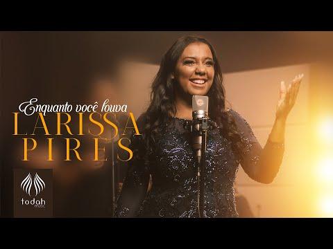 Larissa Pires – Enquanto Você Louva