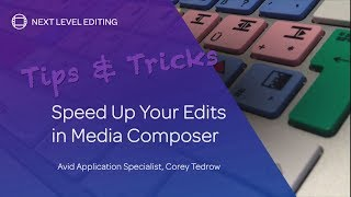 Tips &amp Tricks Speed Up Your Edits in Media Composer