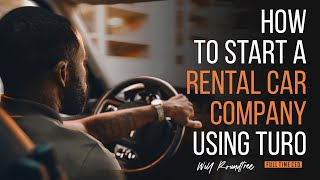 How To Start A Rental Car Company Using Turo   Using Credit To Self Finance Your Rental Car Fleet.