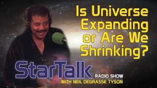 Neil deGrasse Tyson: Is the Universe Expanding or Are We Shrinking?
