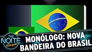 Monólogo: A nova bandeira do Brasil | The Noite (20/11/17)