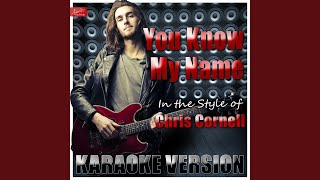 You Know My Name (In the Style of Chris Cornell) (Karaoke Version)