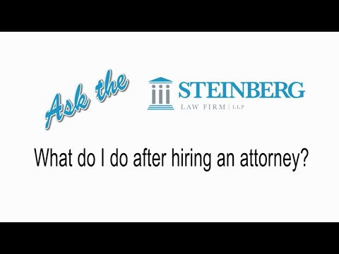 What Do I Do After Hiring an Attorney? - Ask the Steinberg Law Firm - Workers