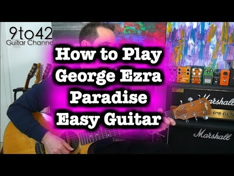 How to play George Ezra - Paradise Guitar Lesson 3 chords EASY - YouTube
