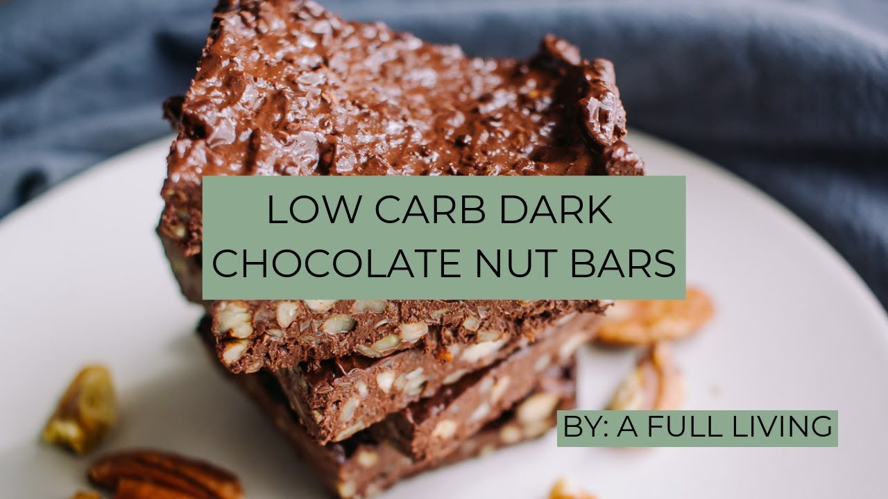 Low Carb Dark Chocolate Nut Bars - A Full Living