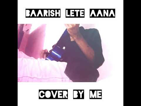 Baarish lete Aana-[Cover Song] [Darshan raval] [Unplugged Version] #ARRivedSeries