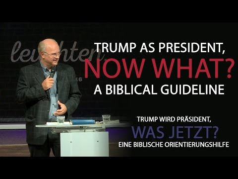 TRUMP AS PRESIDENT, NOW WHAT? - A Biblical Guideline
