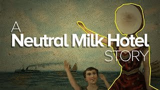 The Story of Neutral Milk Hotel