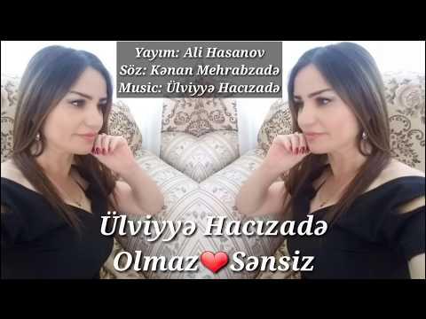 Ulviyye Hacizade Olmaz Sensiz Heyatin Menasi 2018 Yeni