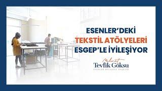 ESENLER'DEKİ TEKSTİL ATÖLYELERİ ESGEP'LE İYİLEŞİYOR!