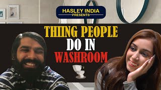 THINGS PEOPLE DO IN WASHROOM | Hasley India