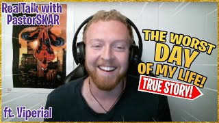 THE WORST DAY OF MY LIFE!? Viperial (Dan) shares his #REALTALK