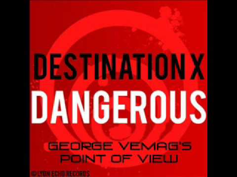 Destination X - Dangerous (George Vemag's point of view)