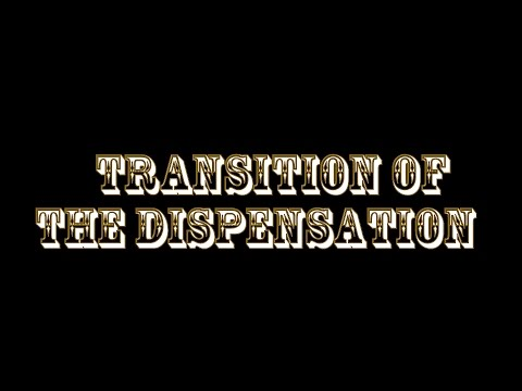 Transition of the Dispensation - part 1